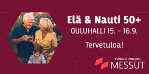 Elä & Nauti 50+ Oulu messut Ouluhallissa 15.-16.9.