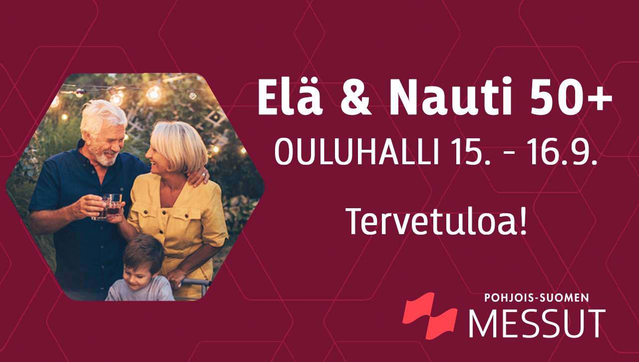 Tervetuloa Elä & Nauti 50+ Oulu -messuille